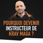 Pourquoi devenir instructeur de krav maga